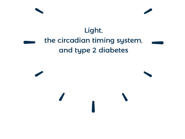 Light, the circadian timing system, and type 2 diabetes